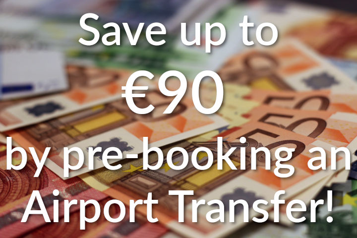 Save up to €90 by pre-booking an Airport Transfer